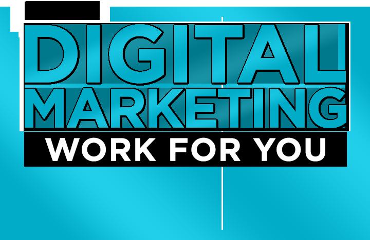 Make Digital Marketing Work For You